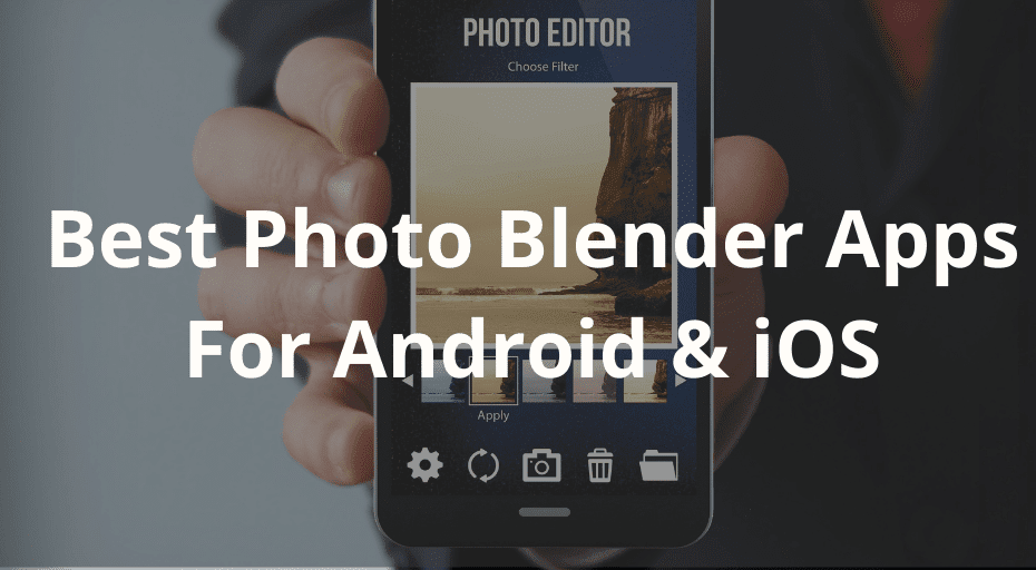 Best Photo Blender Apps For Android & iOS